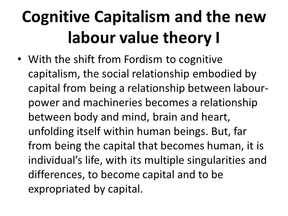 Cognitive Capitalism and the new labour value theory I With the shift from Fordism to cognitive capitalism, the social relationship embodied by capita