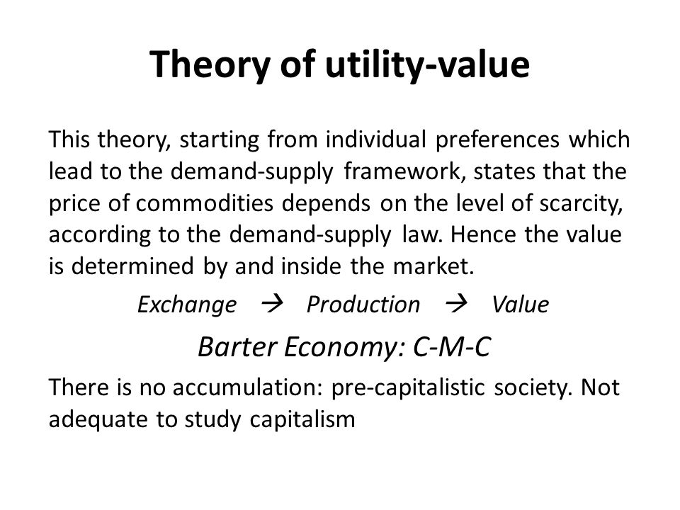 Theory of utility-value This theory, starting from individual preferences which lead to the demand-supply framework, states that the price of commodit