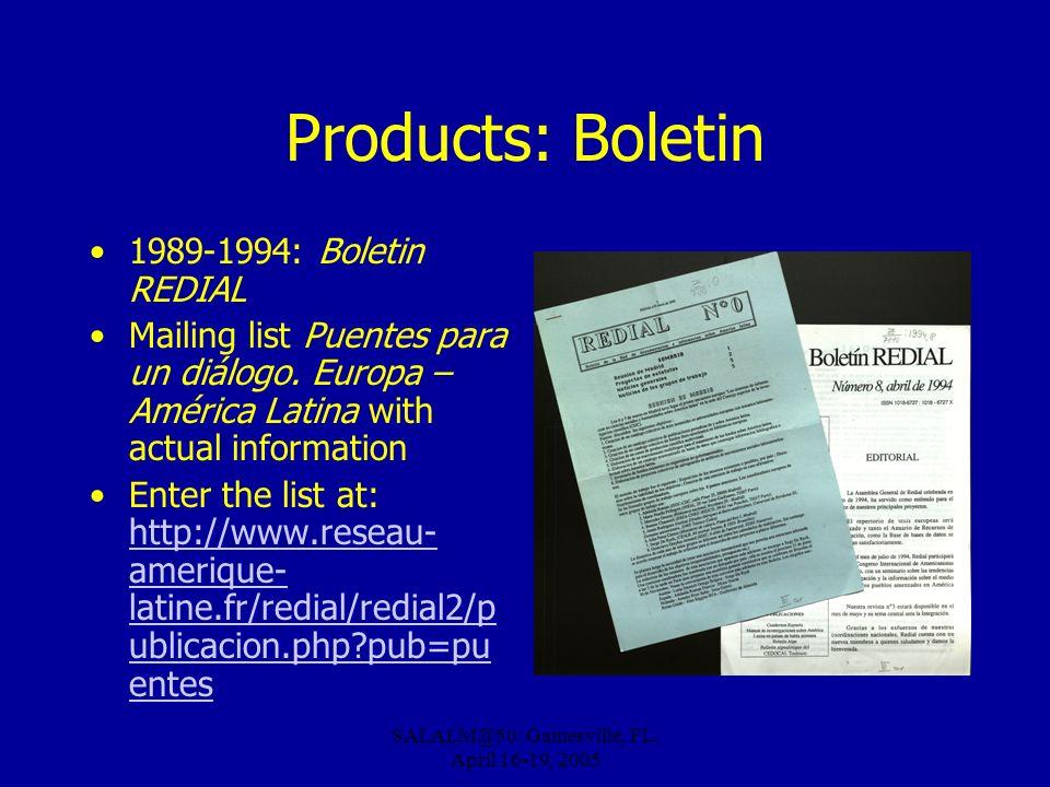 SALALM@50: Gainesville, FL, April 16-19, 2005 Products: Boletin 1989-1994: Boletin REDIAL Mailing list Puentes para un diálogo. Europa – América Latin