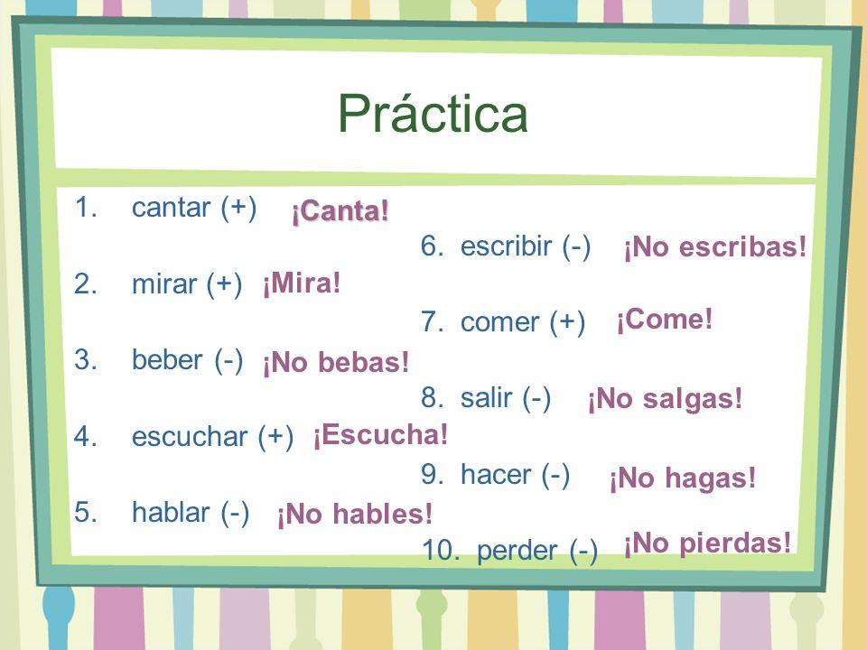 Práctica 1.cantar (+) 6. escribir (-) 2.mirar (+) 7. comer (+) 3.beber (-) 8. salir (-) 4.escuchar (+) 9. hacer (-) 5.hablar (-) 10. perder (-)¡Canta!