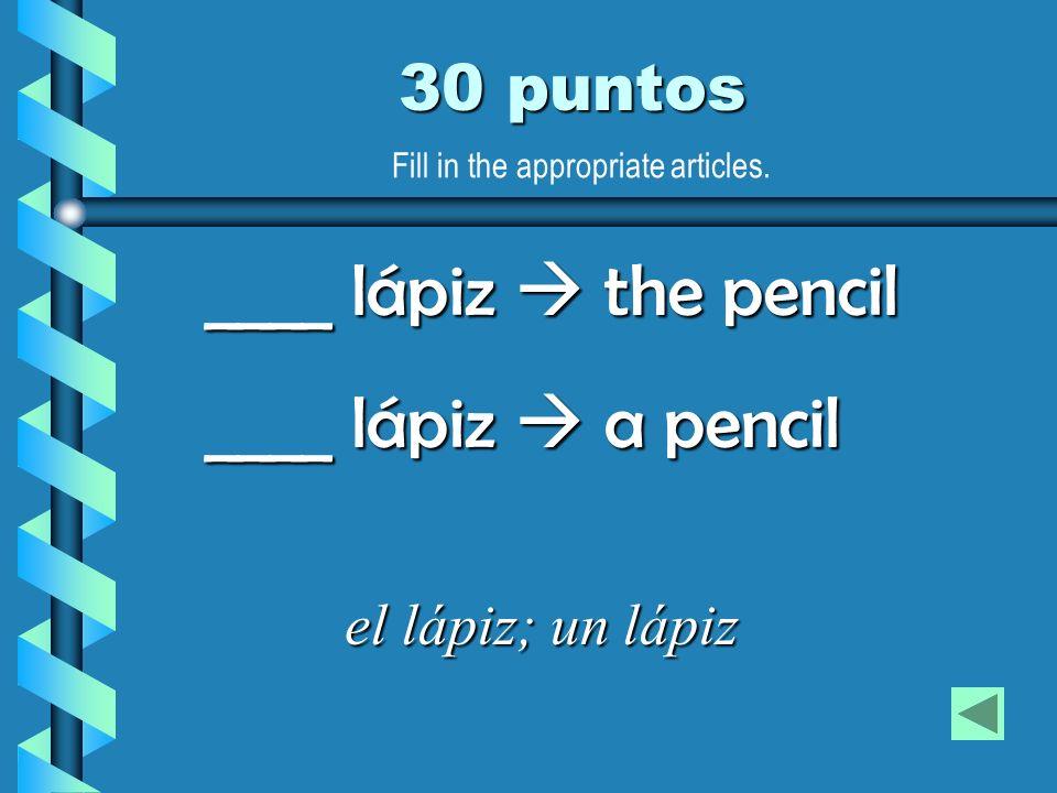 30 puntos el lápiz; un lápiz ____ lápiz the pencil ____ lápiz a pencil Fill in the appropriate articles.
