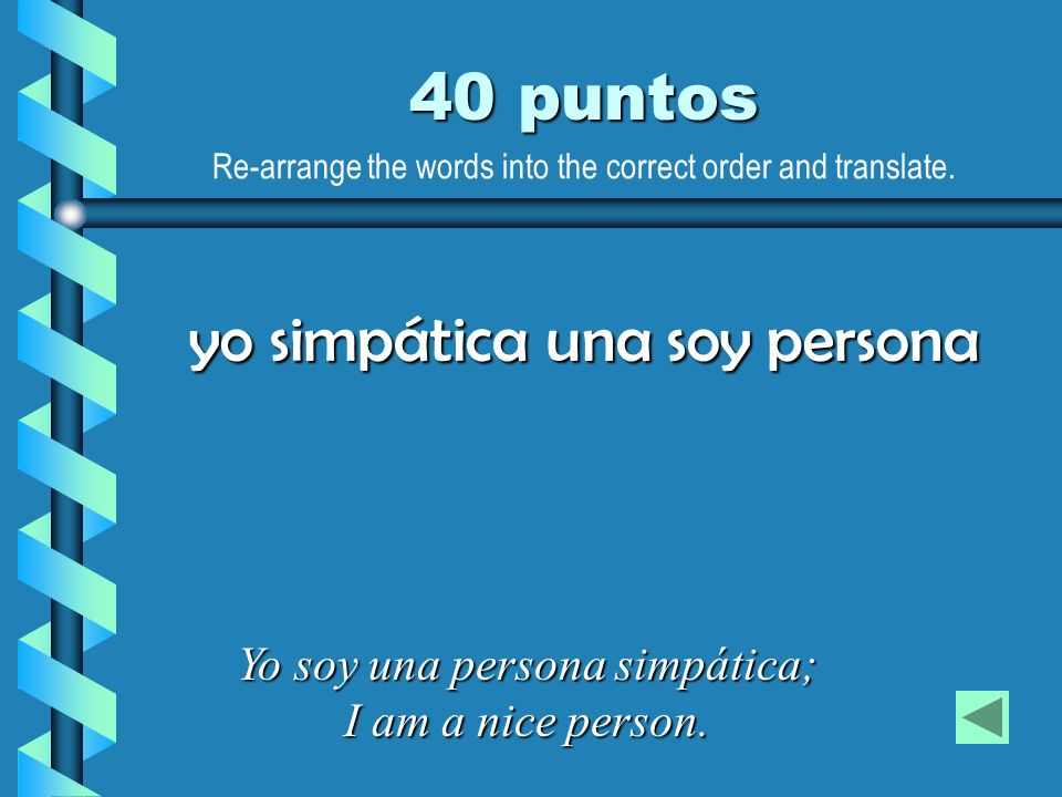 40 puntos Yo soy una persona simpática; I am a nice person. yo simpática una soy persona Re-arrange the words into the correct order and translate.