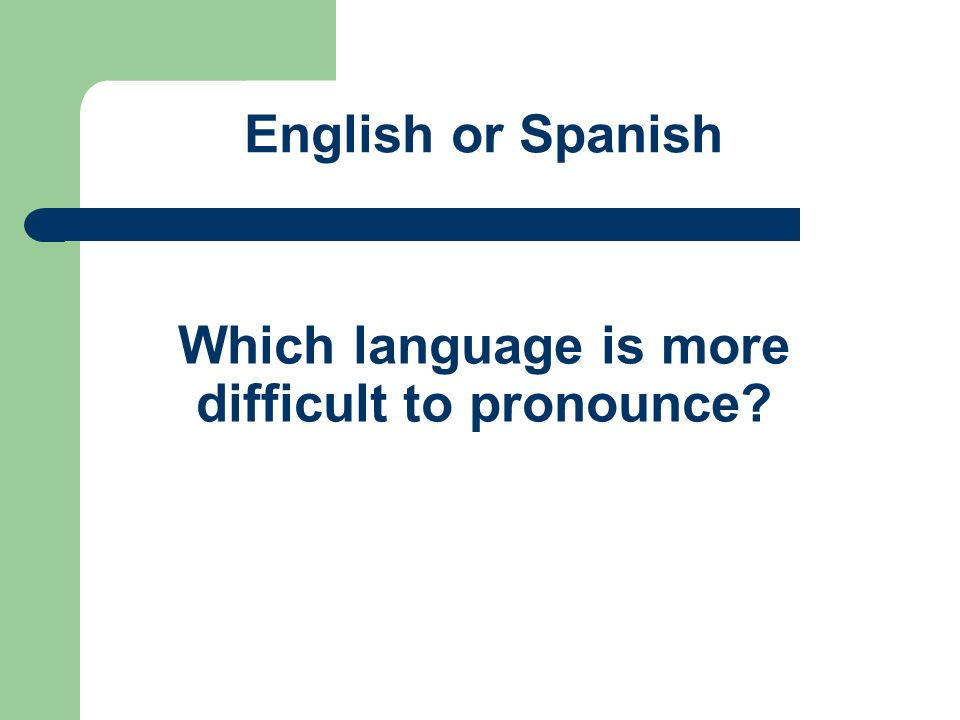 Which language is more difficult to pronounce? English or Spanish