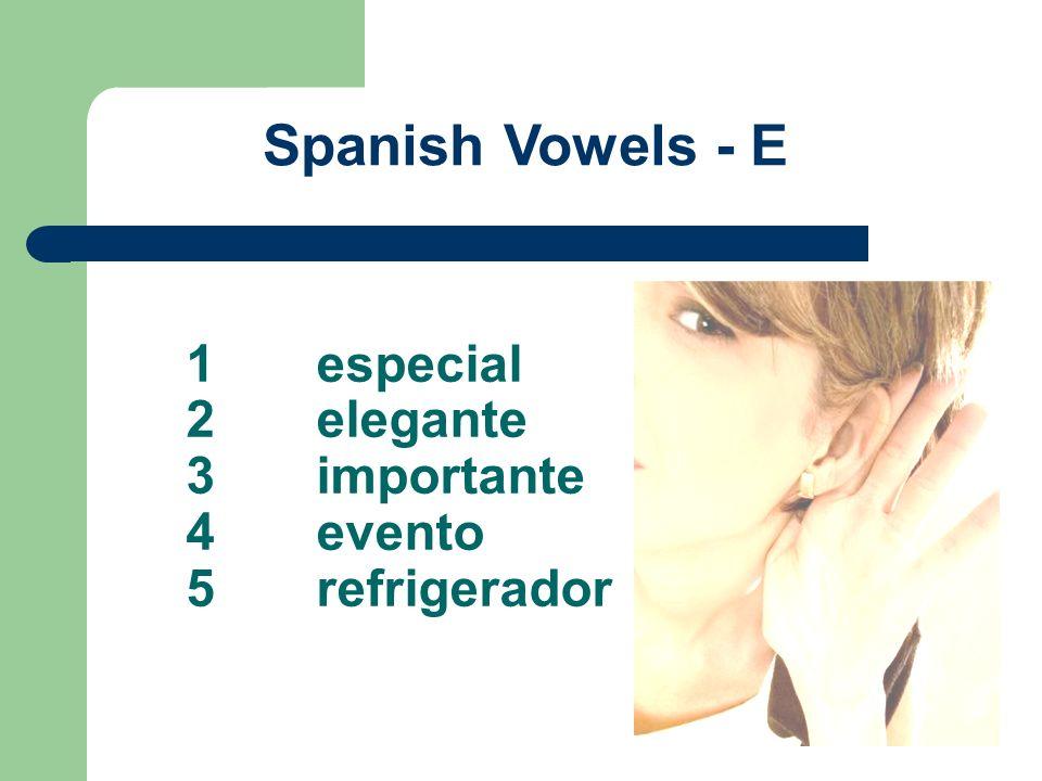 1especial 2elegante 3importante 4evento 5refrigerador Spanish Vowels - E