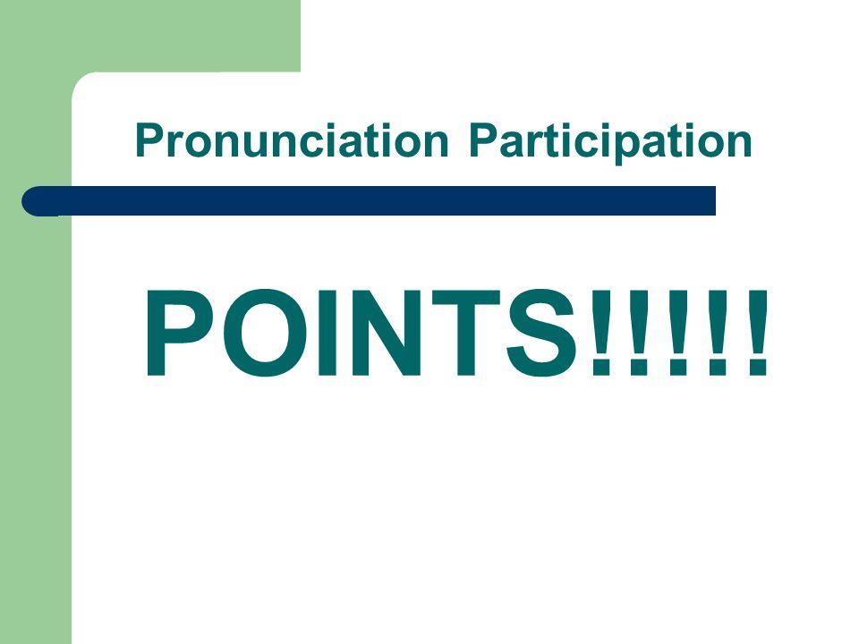 Pronunciation Participation POINTS!!!!!
