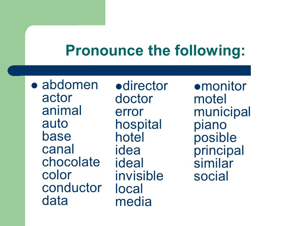 Pronounce the following: abdomen actor animal auto base canal chocolate color conductor data director doctor error hospital hotel idea ideal invisible