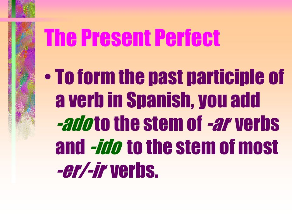 The Present Perfect In English we form the present perfect tense by combining have or has with the past participle of a verb: he has seen, have you tr