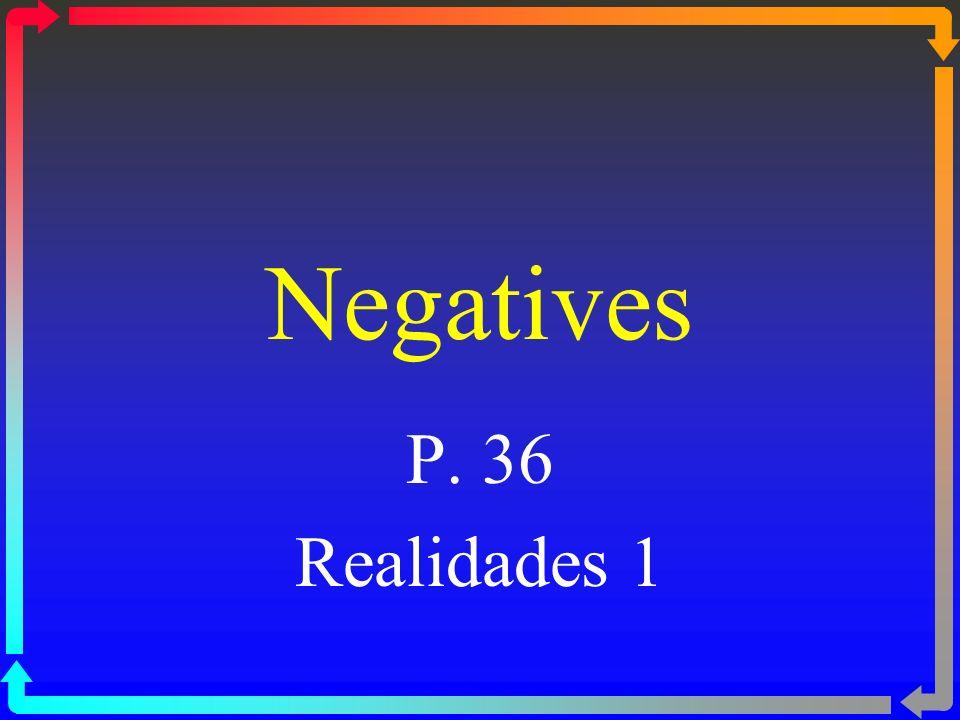 Negatives P. 36 Realidades 1