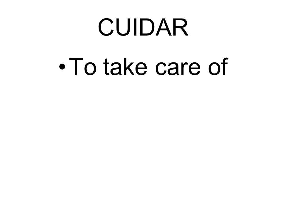 CUIDAR To take care of