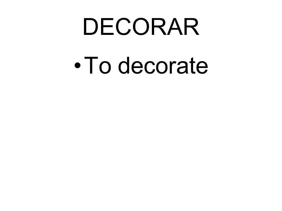 DECORAR To decorate