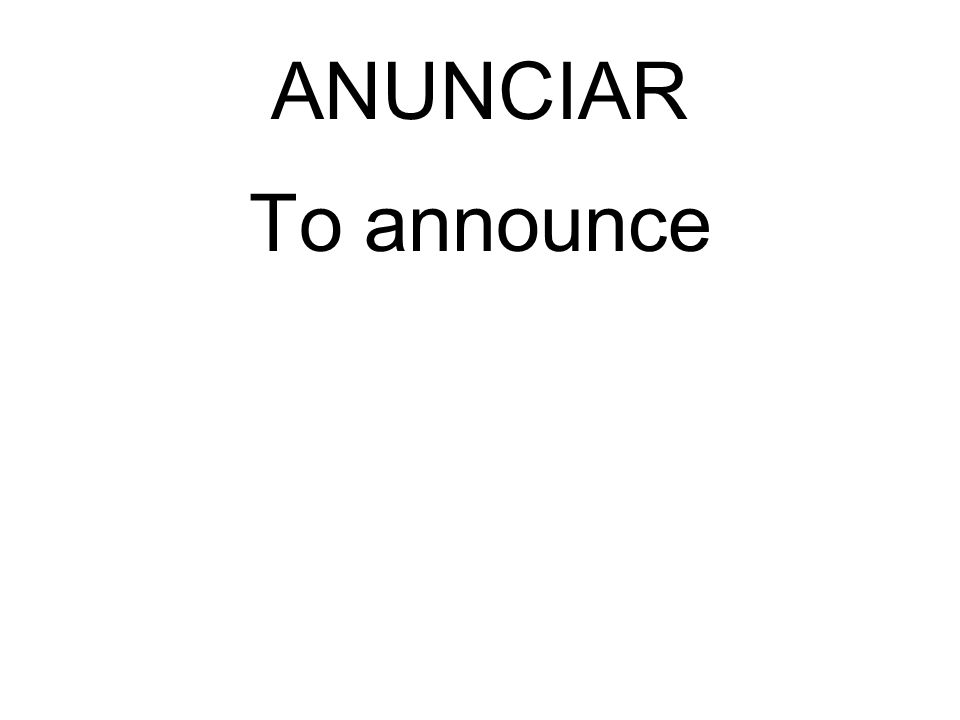 ANUNCIAR To announce