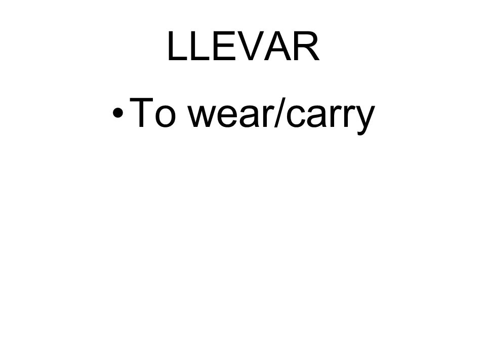 LLEVAR To wear/carry