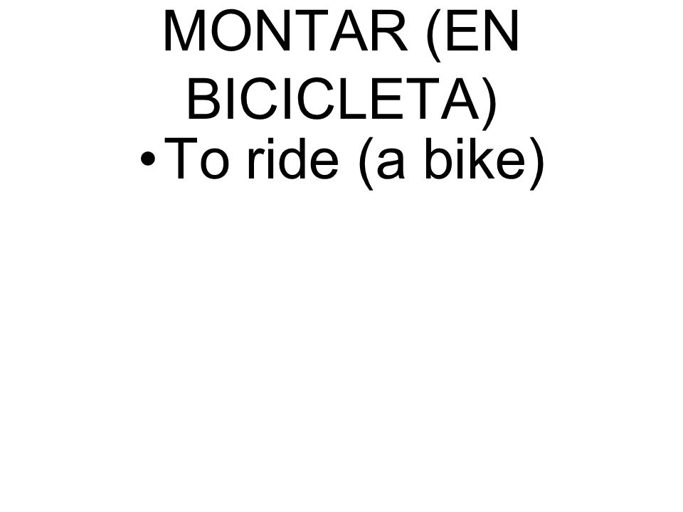 MONTAR (EN BICICLETA) To ride (a bike)