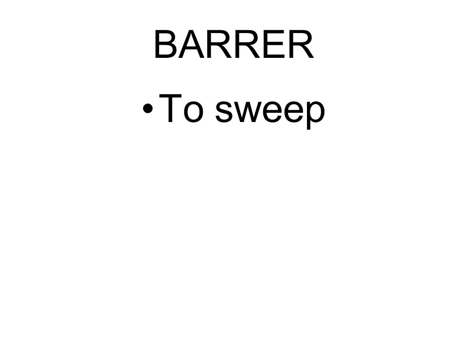BARRER To sweep