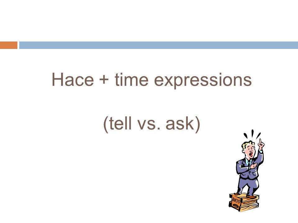 Hace + time expressions (tell vs. ask)