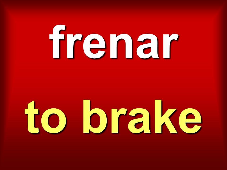 frenar to brake