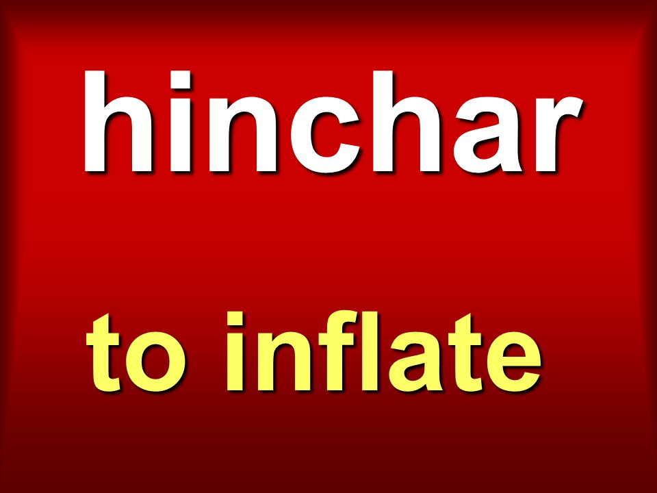 hinchar to inflate