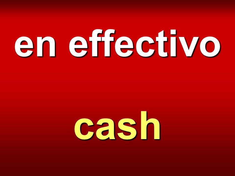 en effectivo cash