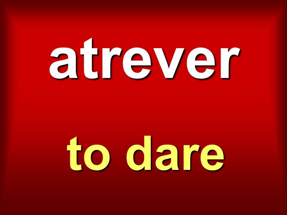 atrever to dare