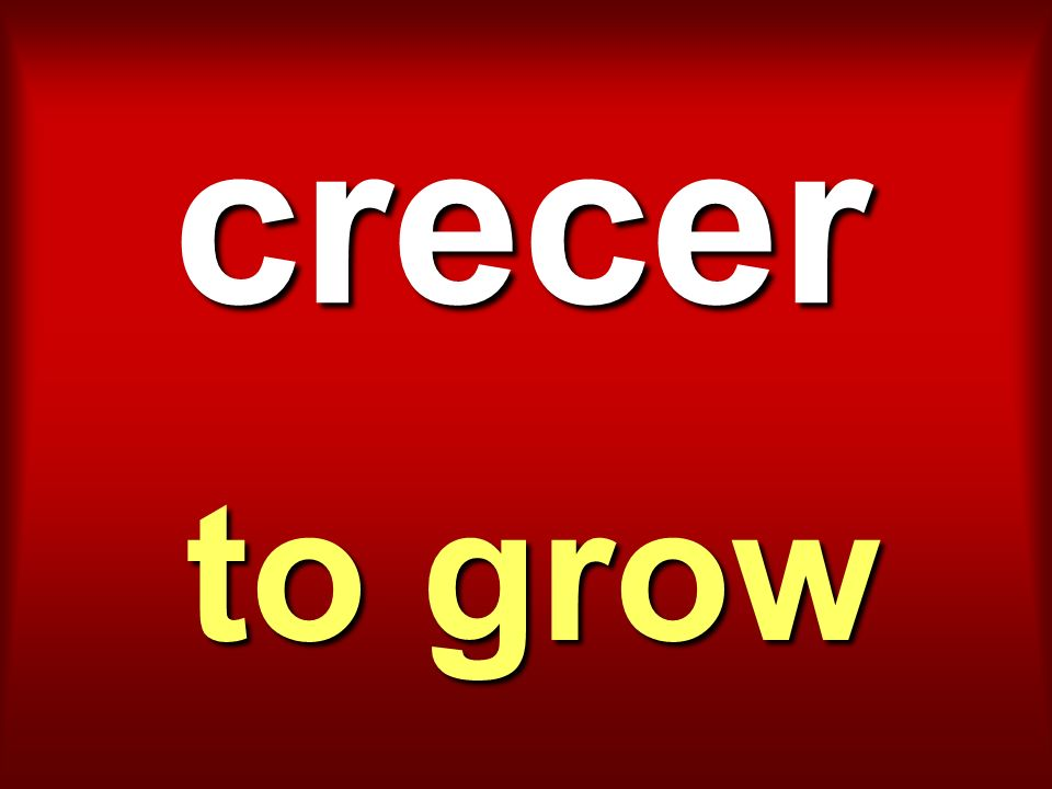 crecer to grow
