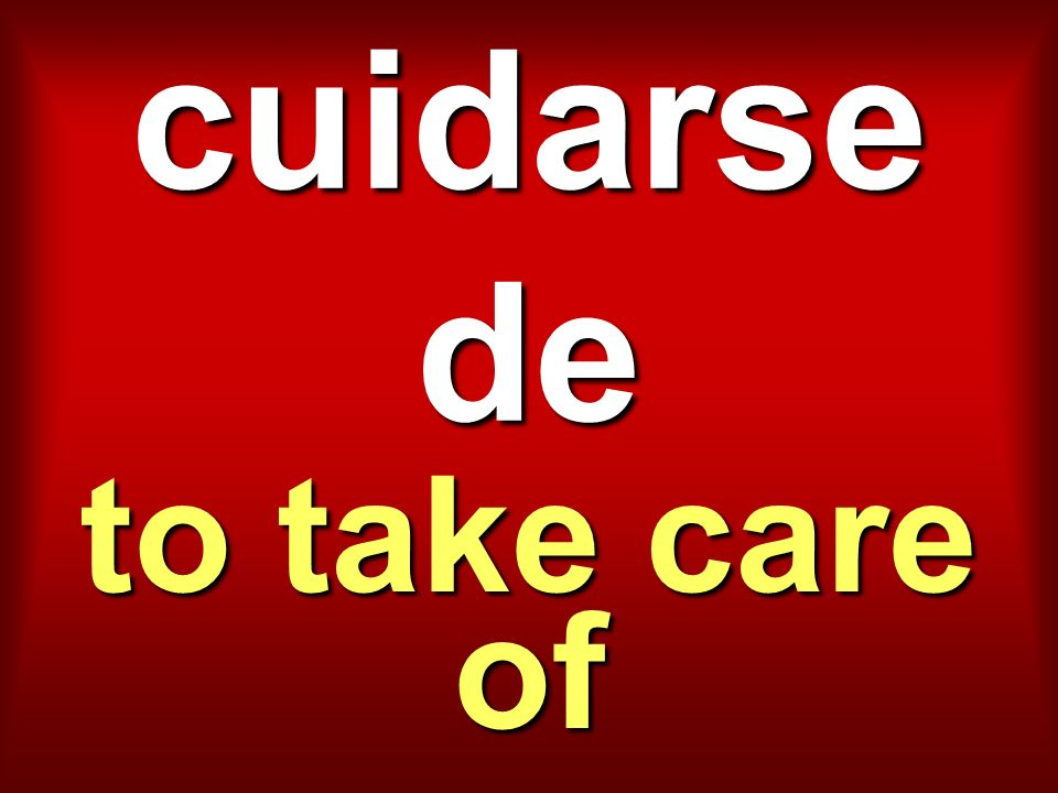 cuidarse de to take care of