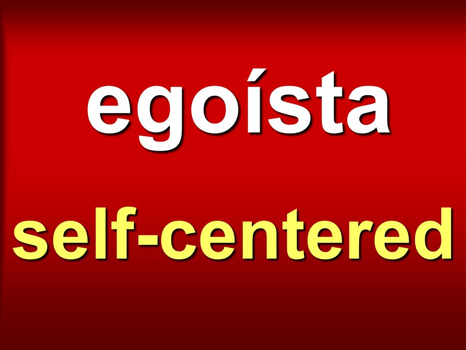 egoísta self-centered