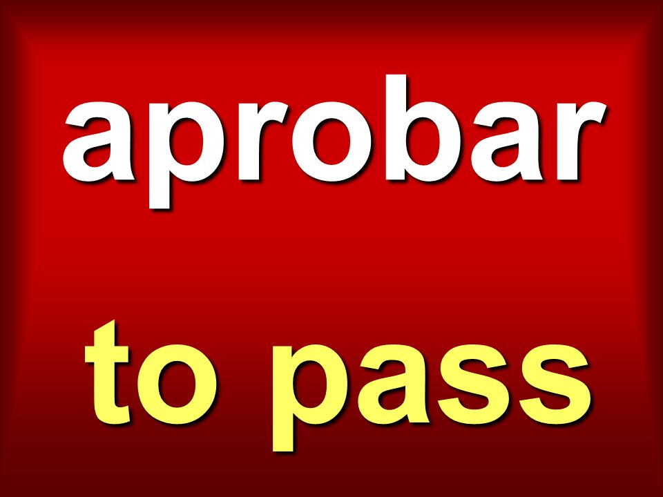aprobar to pass