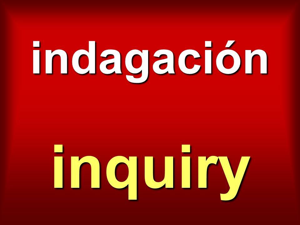 indagación inquiry