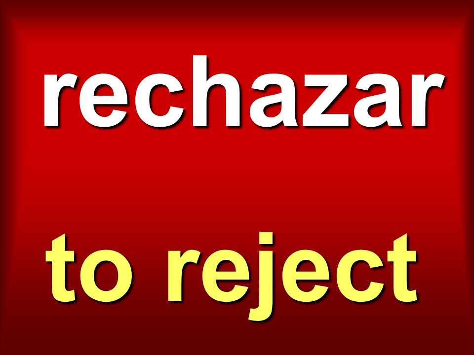 rechazar to reject