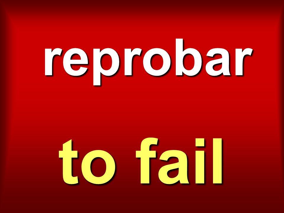 reprobar to fail