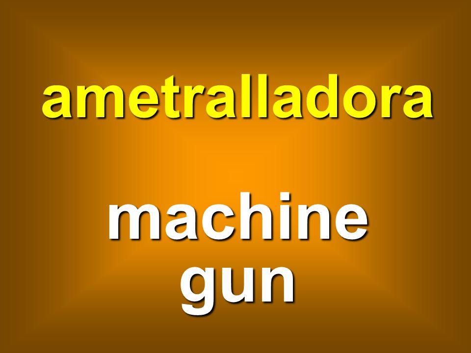 ametralladora machine gun