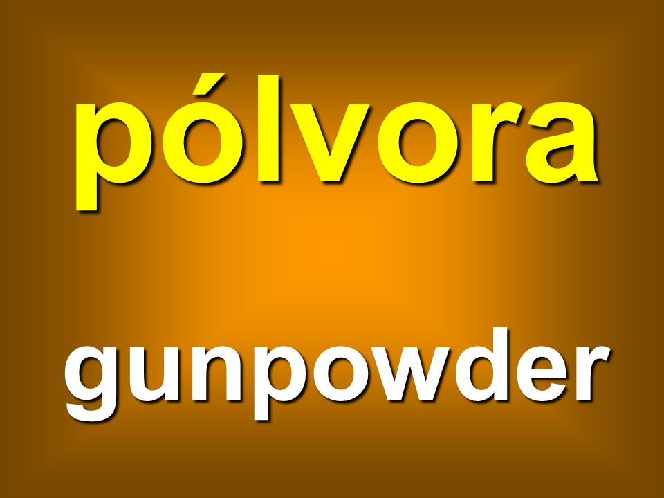pólvora gunpowder