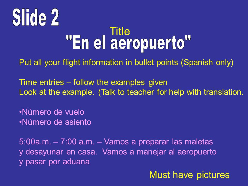 Put all your flight information in bullet points (Spanish only) Time entries – follow the examples given Look at the example. (Talk to teacher for hel