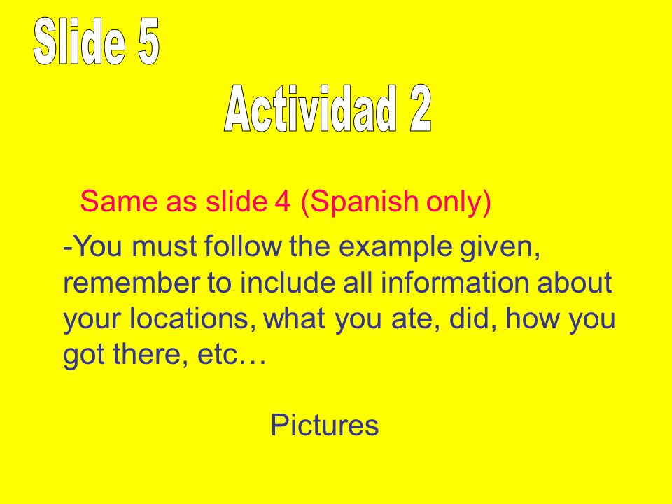 -You must follow the example given, remember to include all information about your locations, what you ate, did, how you got there, etc… Pictures Same
