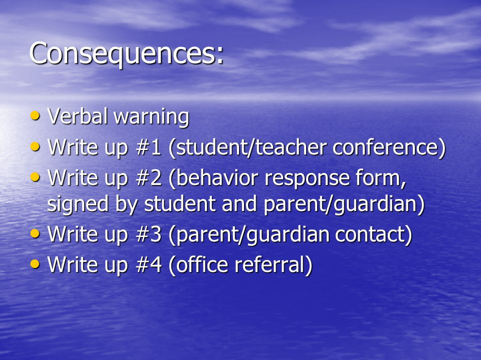 Consequences: Verbal warning Verbal warning Write up #1 (student/teacher conference) Write up #1 (student/teacher conference) Write up #2 (behavior re