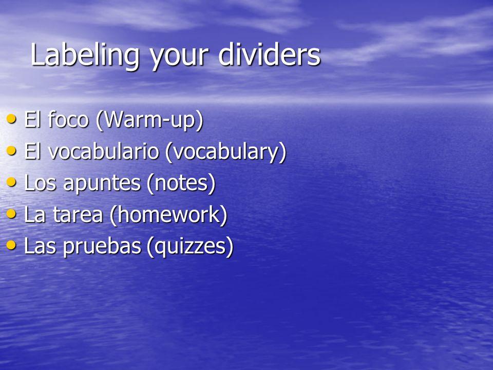 Labeling your dividers El foco (Warm-up) El foco (Warm-up) El vocabulario (vocabulary) El vocabulario (vocabulary) Los apuntes (notes) Los apuntes (no