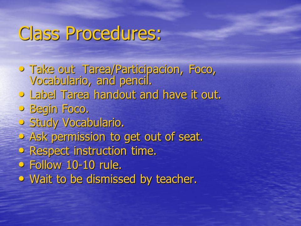Class Procedures: Take out Tarea/Participacion, Foco, Vocabulario, and pencil. Take out Tarea/Participacion, Foco, Vocabulario, and pencil. Label Tare