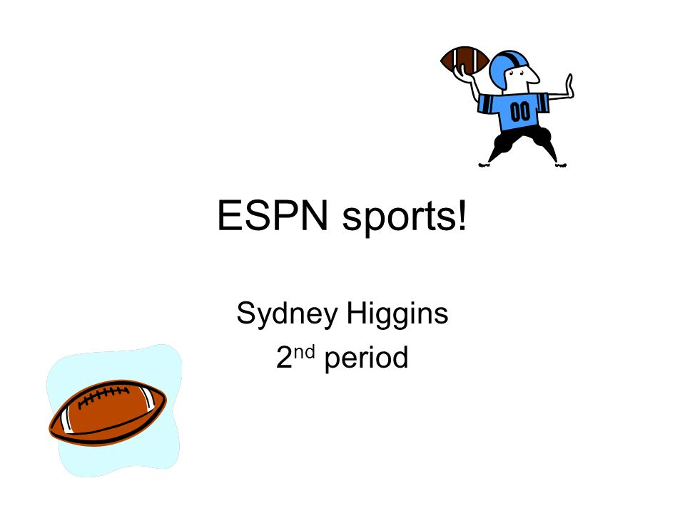 ESPN sports! Sydney Higgins 2 nd period