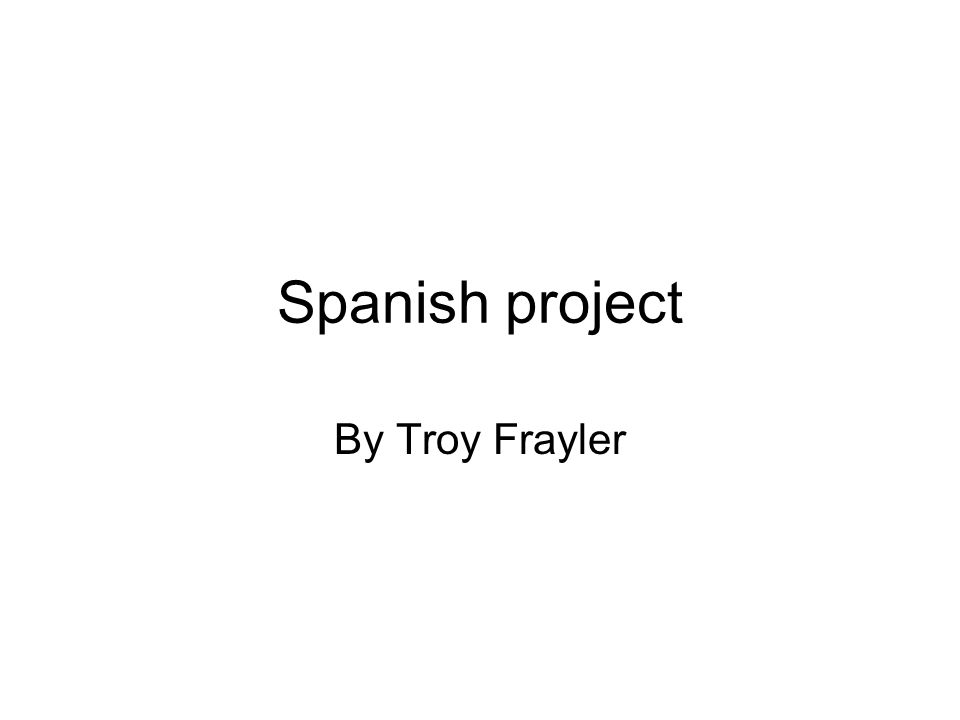 Spanish project By Troy Frayler