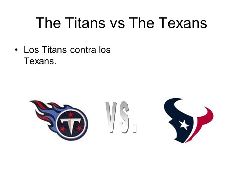 The Titans vs The Texans Los Titans contra los Texans.
