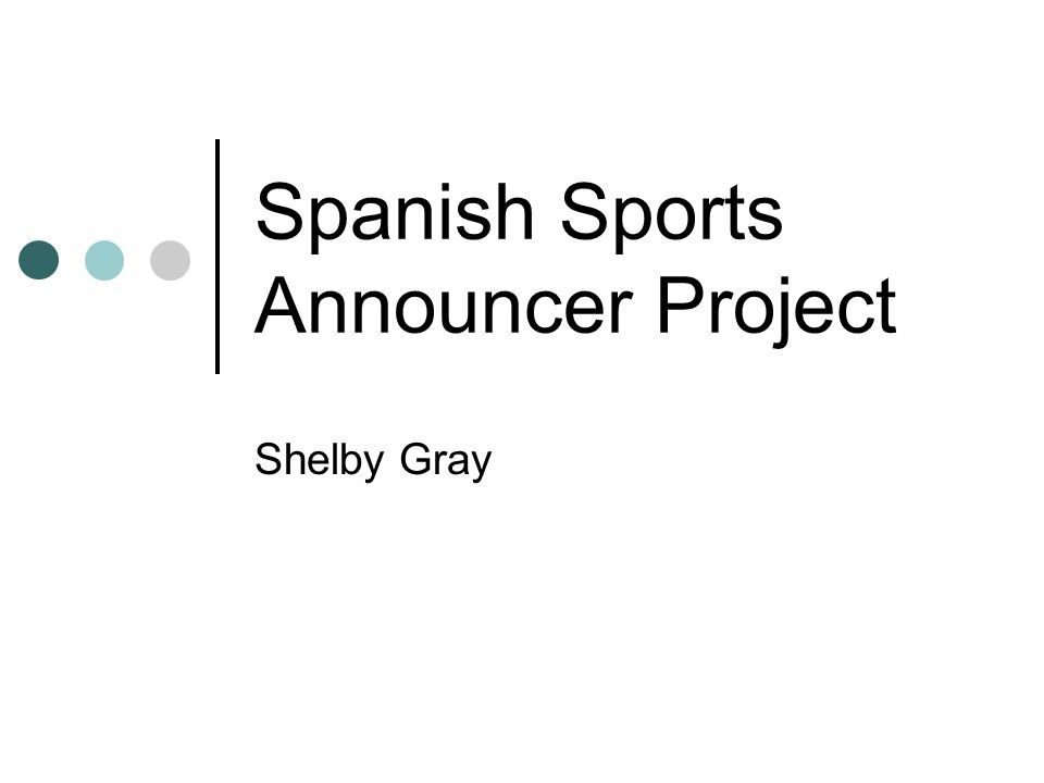 Spanish Sports Announcer Project Shelby Gray