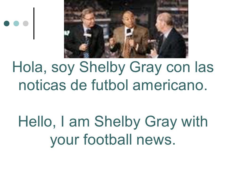 Hola, soy Shelby Gray con las noticas de futbol americano.