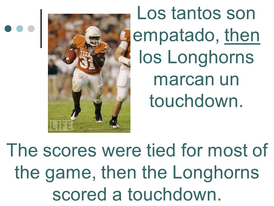 The scores were tied for most of the game, then the Longhorns scored a touchdown.