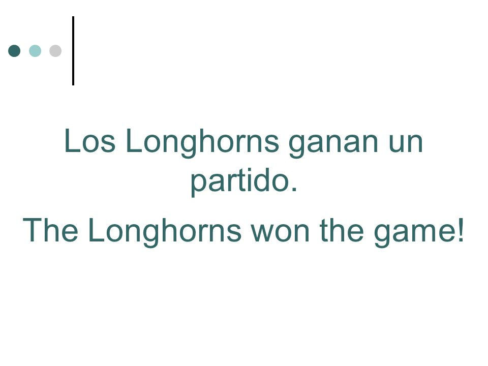 The Longhorns won the game! Los Longhorns ganan un partido.