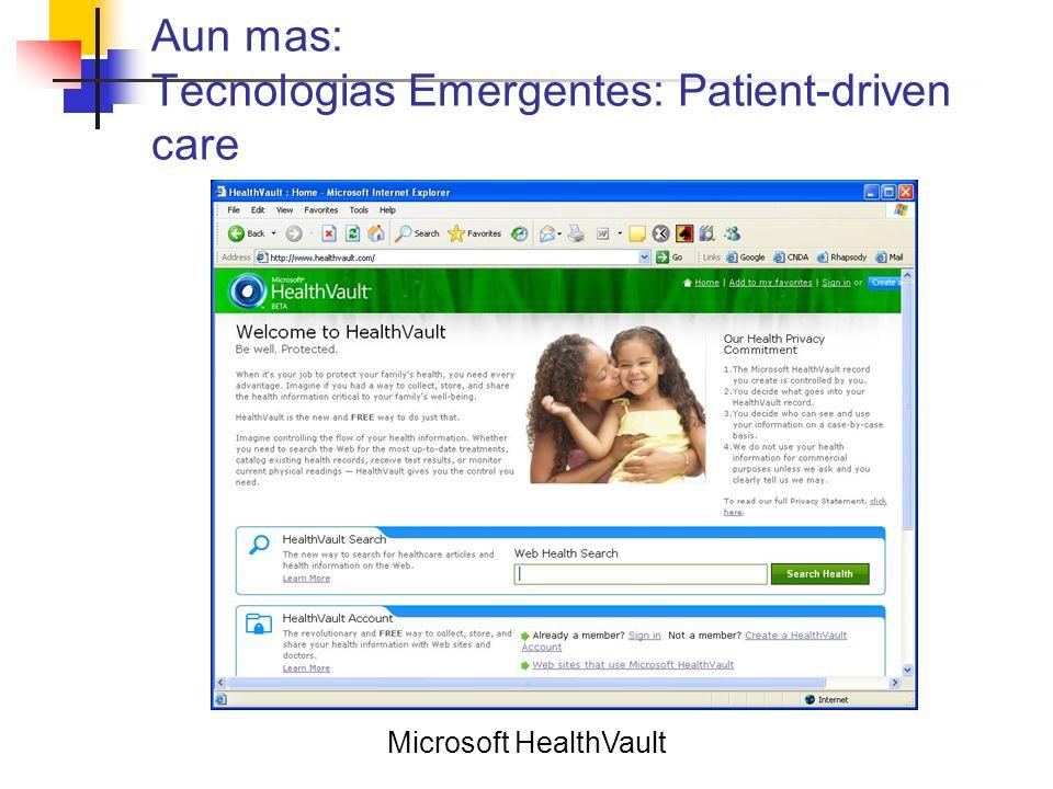 Aun mas: Tecnologias Emergentes: Patient-driven care Microsoft HealthVault