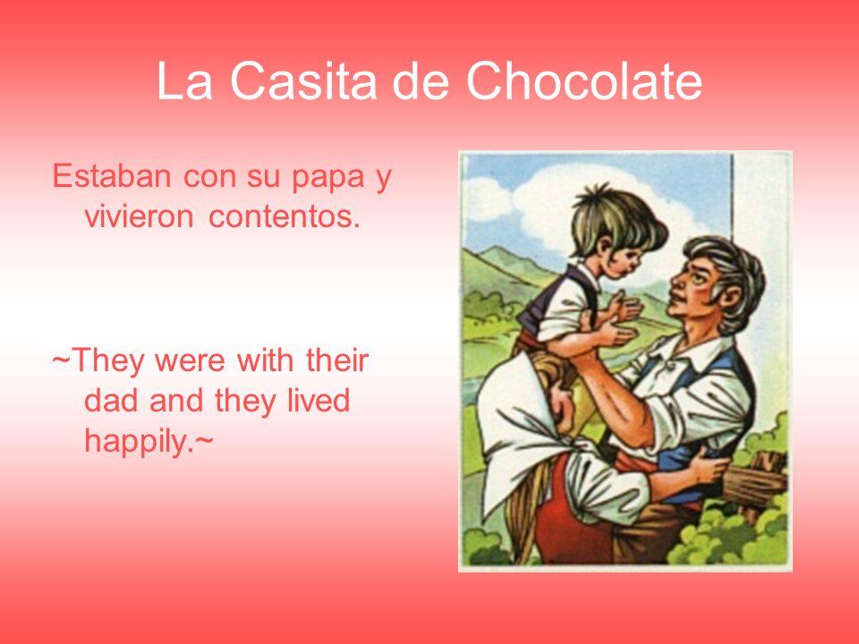 La Casita de Chocolate Estaban con su papa y vivieron contentos.