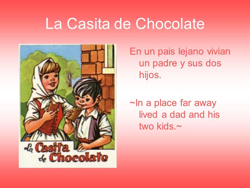 La Casita de Chocolate En un pais lejano vivian un padre y sus dos hijos.