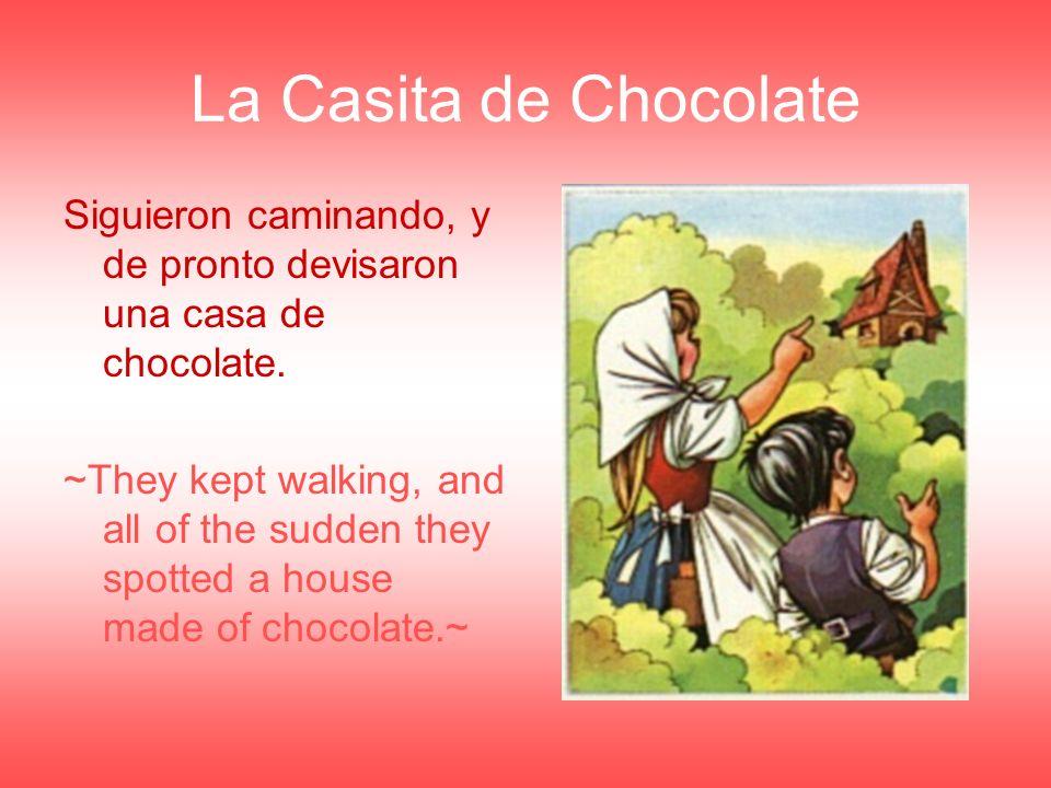 La Casita de Chocolate Siguieron caminando, y de pronto devisaron una casa de chocolate.
