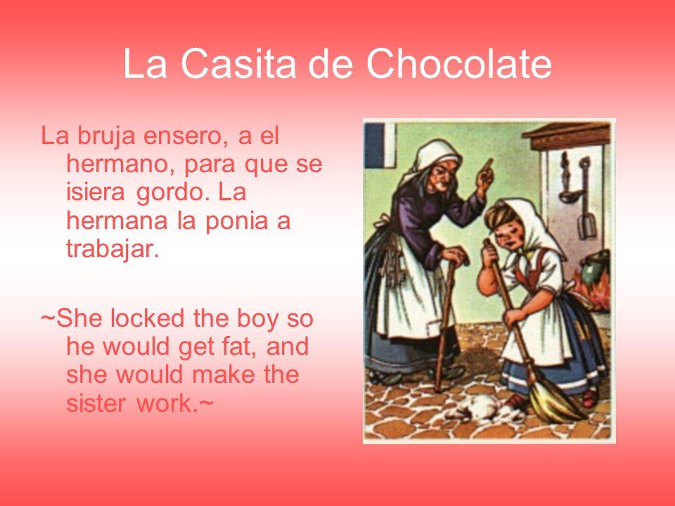 La Casita de Chocolate La bruja ensero, a el hermano, para que se isiera gordo.