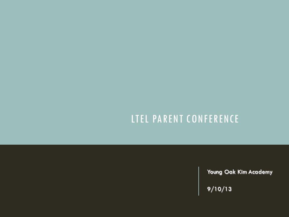 LTEL PARENT CONFERENCE Young Oak Kim Academy 9/10/13